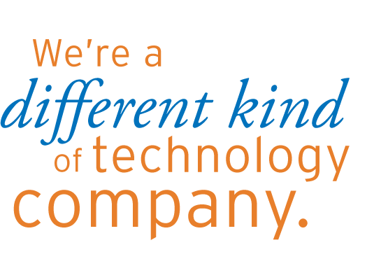 We're a different kind of technology company.